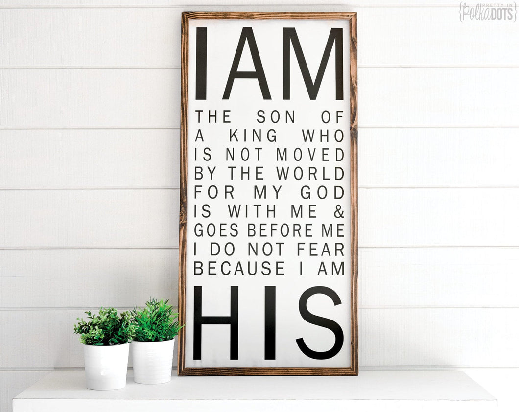 I Am His Sign | FREE SHIPPING | Son of a King | Farmhouse Wood Sign | 47x23