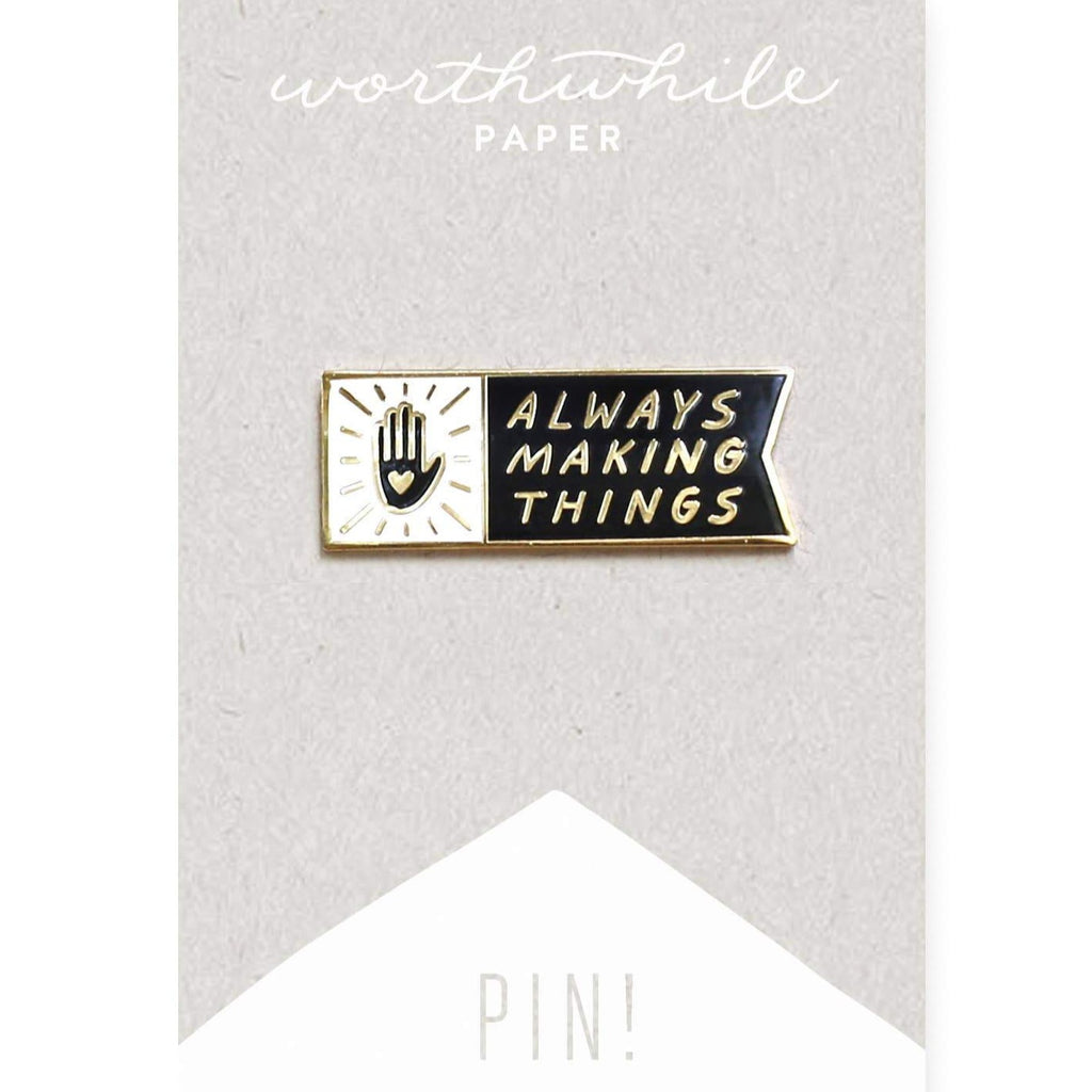Worthwhile Paper - Always Making Things Enamel Pin - Freshie & Zero | artisan handmade hammered jewelry | handmade in Nashville, TN