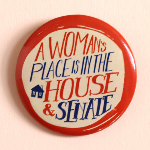 A Woman's Place is in the House & Senate Pin Button