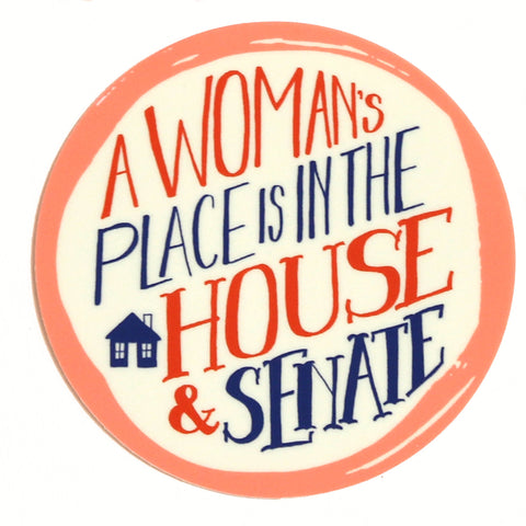 A Woman's Place is in the House & Senate Sticker