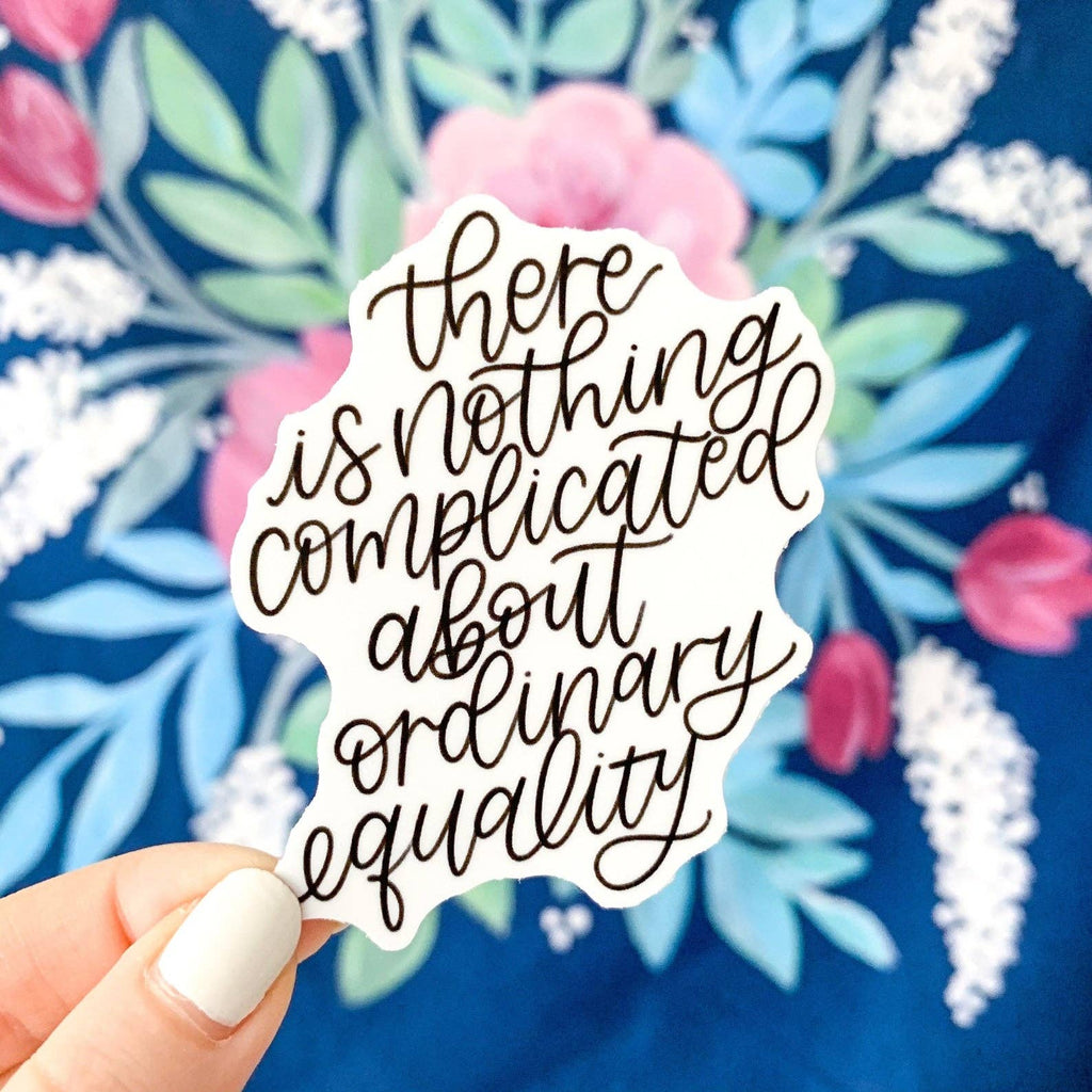 There Is Nothing Complicated About Ordinary Equality Sticker - Freshie & Zero Studio Shop
