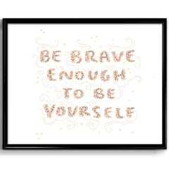 Be Brave Enough To Be Yourself Art Print 8x10