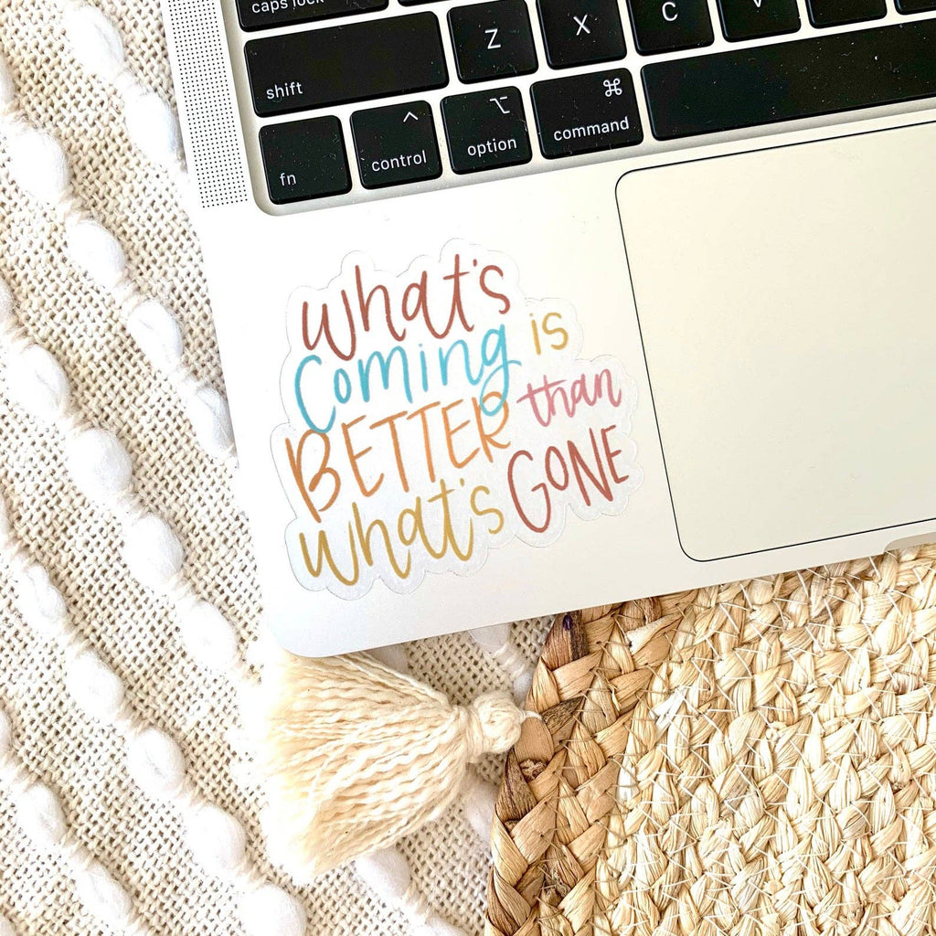 Clear What's Coming is Better than What's Gone Sticker - Freshie & Zero Studio Shop