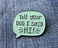 Tell Your Dog I Said Hi - Enamel Pin