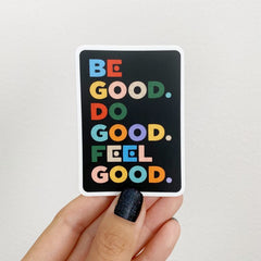 Be Good Do Good Feel Good Vinyl Sticker - Freshie & Zero
