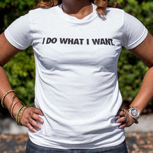 Load image into Gallery viewer, I Do What I Want T-Shirt (Ladies)
