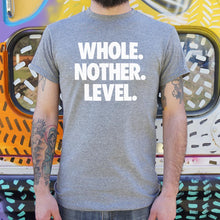 Load image into Gallery viewer, Whole. Nother. Level. T-Shirt (Mens)