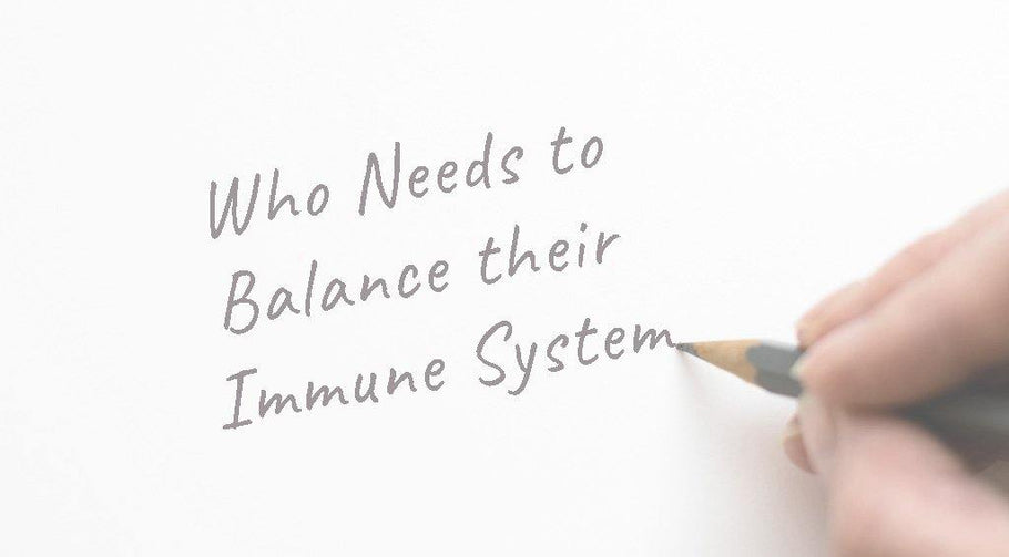 Who Needs To Balance Their Immune System?