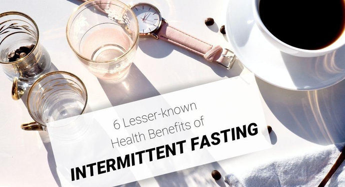 6 lesser-known health benefits of intermittent fasting