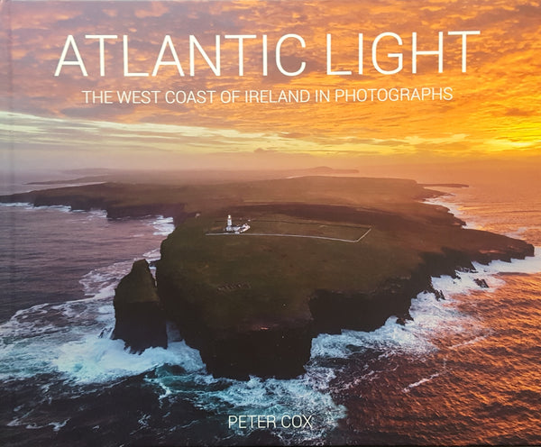 Atlantic Light : The West Coast of Ireland and in Photographs