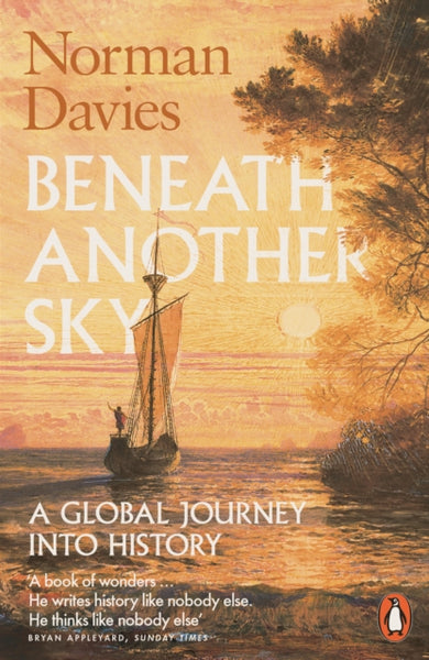 Beneath Another Sky : A Global Journey into History-9780141976983