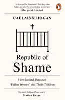 Republic of Shame : How Ireland Punished 'Fallen Women' and Their Children-9780241984123