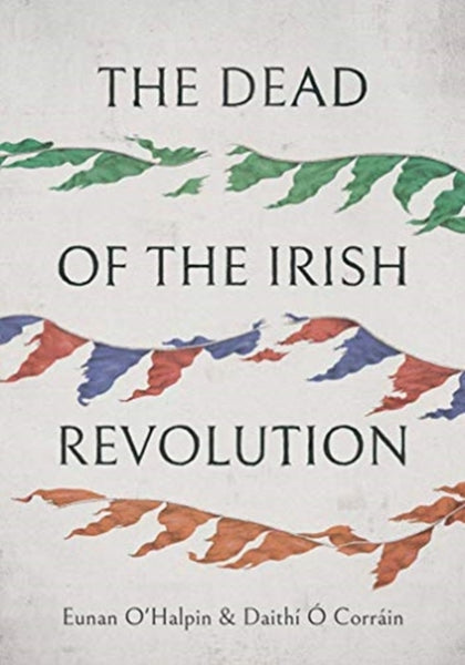 The Dead of the Irish Revolution-9780300123821