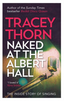 Naked at the Albert Hall : The Inside Story of Singing-9780349005249