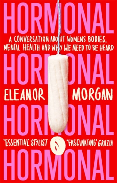 Hormonal : A Conversation About Women's Bodies, Mental Health and Why We Need to Be Heard-9780349011400
