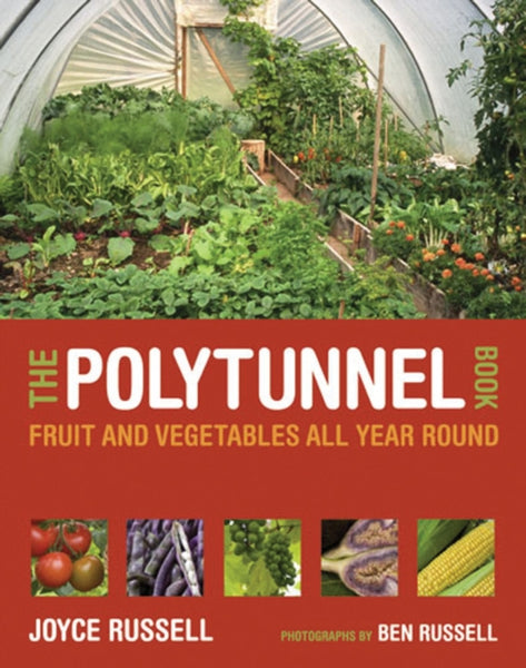 The Polytunnel Book : Fruit and Vegetables All Year Round-9780711231702