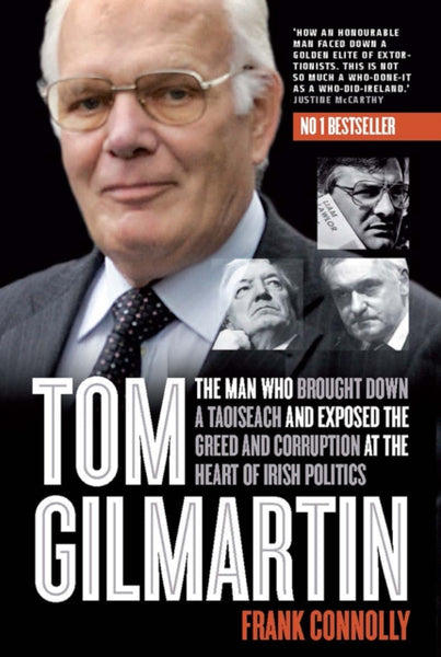 Tom Gilmartin : The Man Who Brought Down a Taoiseach and Exposed the Greed and Corruption at the Heart of Irish Politics-9780717168286