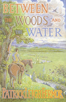 Between the Woods and the Water : On Foot to Constantinople from the Hook of Holland: The Middle Danube to the Iron Gates-9780719566967