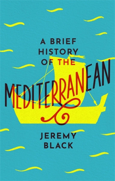 A Brief History of the Mediterranean : Indispensable for Travellers-9781472144409