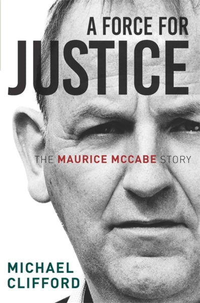 A Force for Justice : The Maurice McCabe Story-9781473656246