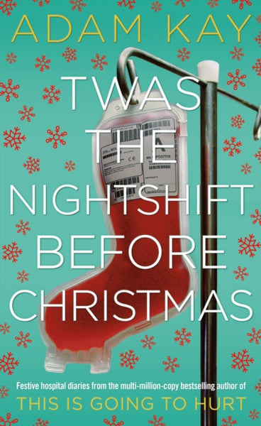 Twas The Nightshift Before Christmas : Festive hospital diaries from the author of million-copy hit This is Going to Hurt-9781529018585