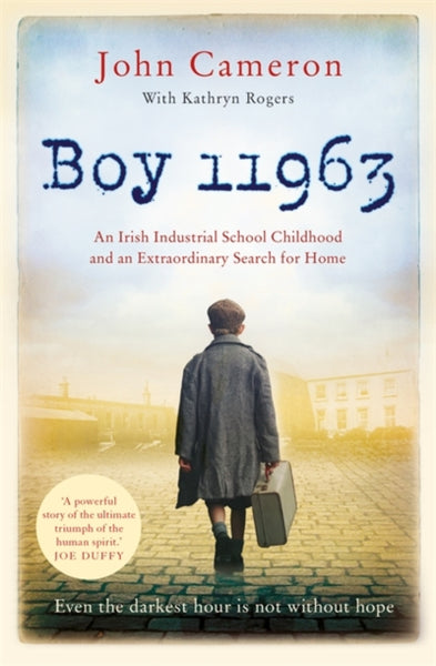 Boy 11963 : An Irish Industrial School Childhood and an Extraordinary Search for Home-9781529346343