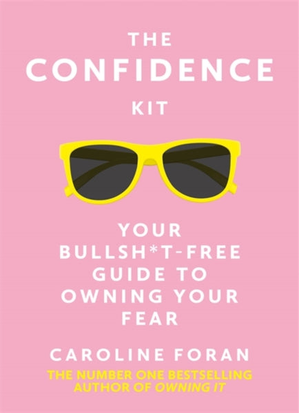 The Confidence Kit : Your Bullsh*t-Free Guide to Owning Your Fear-9781529391596