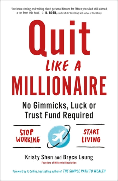 Quit Like a Millionaire : No Gimmicks, Luck, or Trust Fund Required-9781529407204