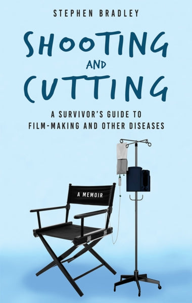 Shooting and Cutting : A Survivor's Guide to Film-making and Other Diseases-9781781176764