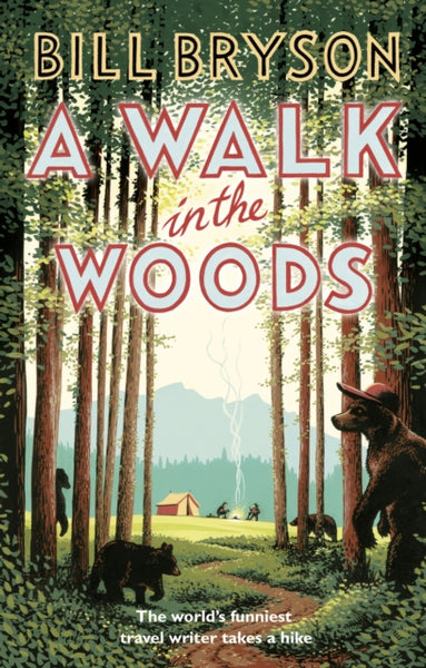 A Walk In The Woods : The World's Funniest Travel Writer Takes a Hike-9781784161446