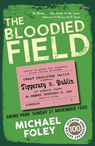 The Bloodied Field : Croke Park. Sunday 21 November 1920-9781788491969