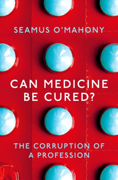 Can Medicine Be Cured? : The Corruption of a Profession-9781788544559