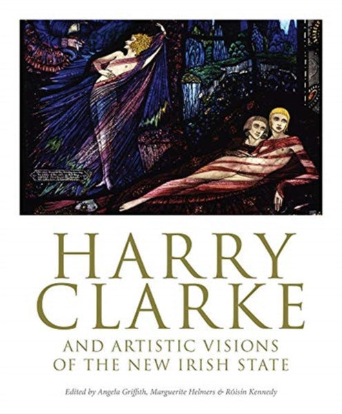 Harry Clarke and Artistic Visions of the New Irish State-9781788550451