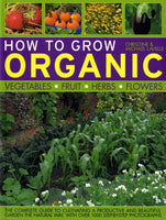 How to Grow Organic Vegetables, Fruit, Herbs and Flowers-9781844764884