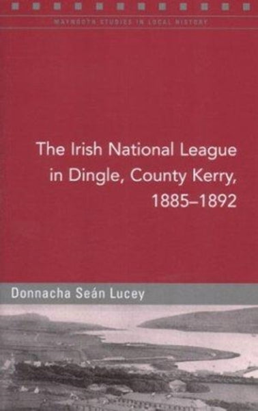 The Irish National League in the Dingle Poor Law Union, 1885-91-9781851827657