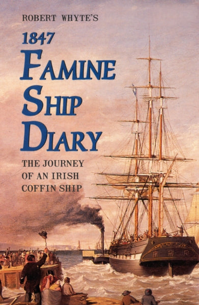 Robert Whyte's Famine Ship Diary 1847-9781856350914