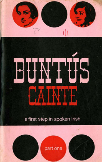 Buntús Cainte : A First Step in Spoken Irish : A Series of 60 Lessons Based on the Results of Linguistic Research as Published in Buntaus Gaeilge Part 1