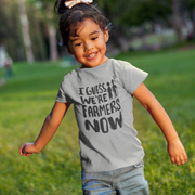 I Guess We're Farmers Now Toddler T-Shirt