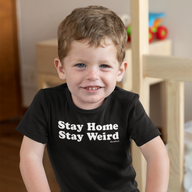 Stay Home Stay Weird Toddler T-Shirt
