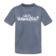 Hey Hawahyah Toddler T-Shirt - heather blue
