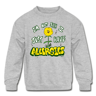 I'm not sick I just have allergies Youth Sweatshirt - heather gray