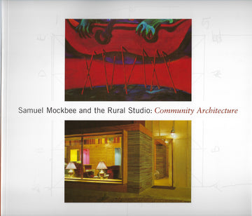 Samuel Mockbee and the Rural Studio: Community Architecture