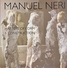 Manuel Neri Matters of Form and Construction