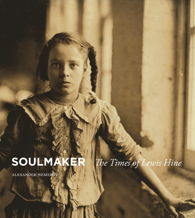 Soulmaker: The Times of Lewis Hine