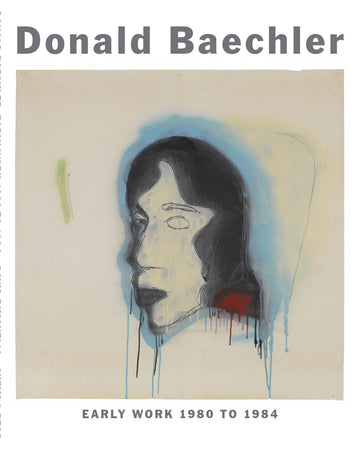 Donald Baechler Early Works 1980 to 1984