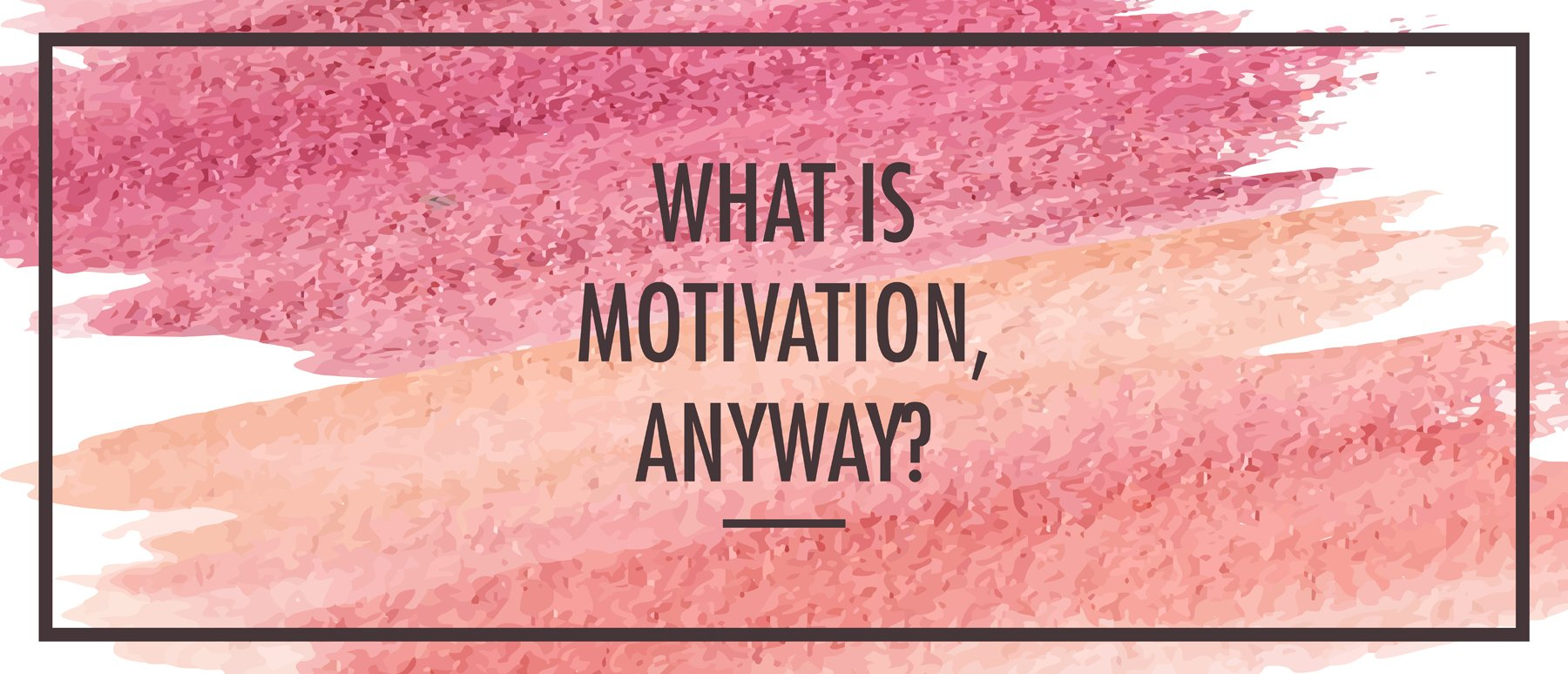 What is motivation and how do we keep it going?