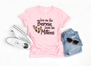 """Love Me Like Bernie Loves His Mittens"" Short Sleeve Unisex Tshirt"