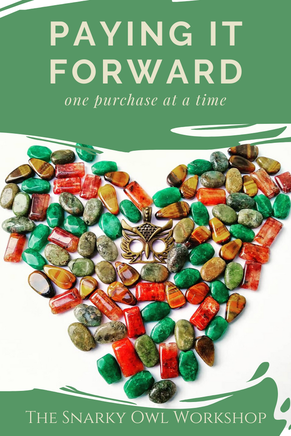 The Snarky Owl Workshop is paying it forward, one purchase at a time: natural stones for jewelry