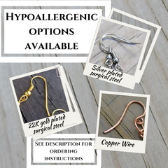 hypoallergenic earring hook options: silver-plated surgical steel fish hook earring with coil & ball; 22K gold-plated surgical steel fish hook earring with coil & ball; copper French hook earring