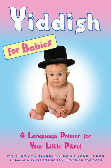 Yiddish for Babies Book: A Language Primer for Your Little Pitsel